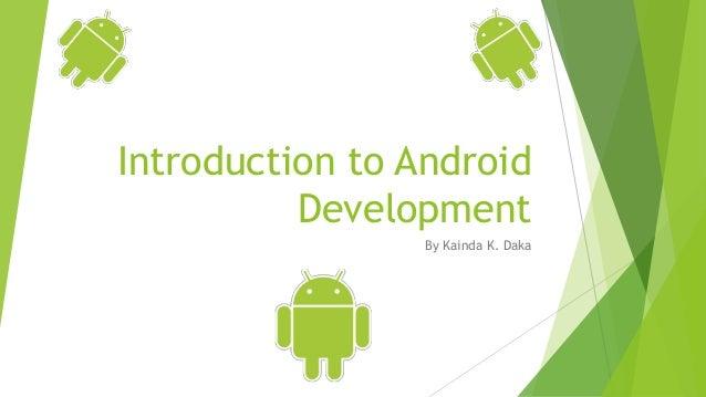 Introduction to Android Development By Kainda K. Daka