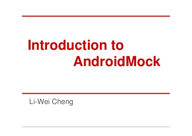 Introduction to       AndroidMockLi-Wei Cheng