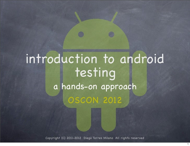 introduction to android        testing       a hands-on approach                 OSCON 2012   Copyright (C) 2011-2012 Dieg...