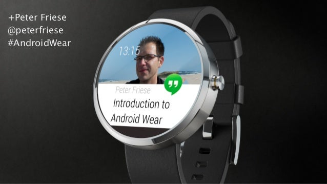 +Peter Friese  @peterfriese  #AndroidWear