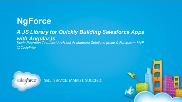 NgForce A JS Library for Quickly Building Salesforce Apps with Angular.js Kevin Poorman Technical Architect At Madrona Sol...