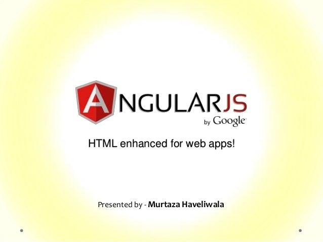 HTML enhanced for web apps! Presented by - Murtaza Haveliwala