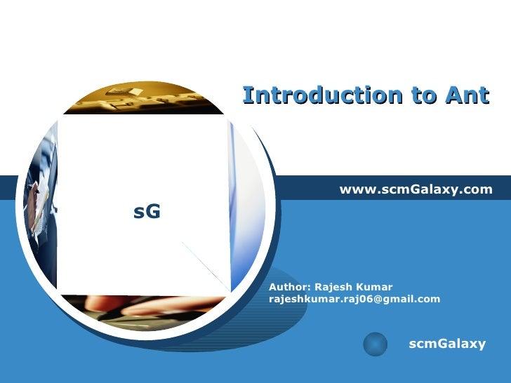 Introduction to Ant www.scmGalaxy.com scmGalaxy Author: Rajesh Kumar [email_address]