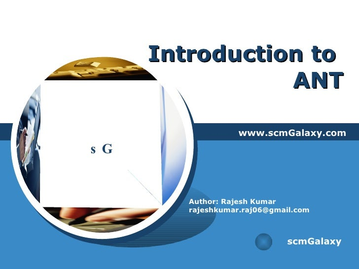 Introduction to  ANT www.scmGalaxy.com scmGalaxy Author: Rajesh Kumar [email_address]