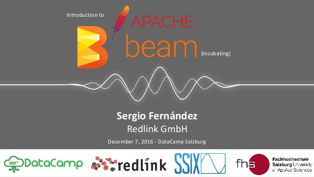 Sergio Fernández Redlink GmbH December 7, 2016 - DataCamp Salzburg (incubating) Introduction to