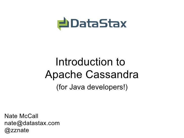 Introduction to Apache Cassandra (for Java developers!) Nate McCall [email_address] @zznate