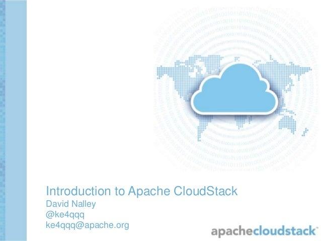Introduction to Apache CloudStack  David Nalley  @ke4qqq  ke4qqq@apache.org