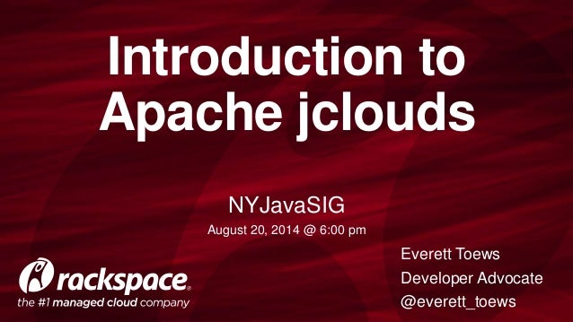 Introduction to  Apache jclouds  Everett Toews  Developer Advocate  @everett_toews  NYJavaSIG  August 20, 2014 @ 6:00 pm