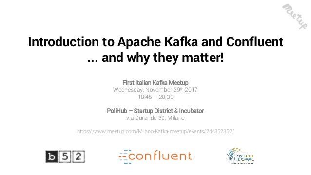 11 Introduction to Apache Kafka and Confluent ... and why they matter! First Italian Kafka Meetup Wednesday, November 29th...