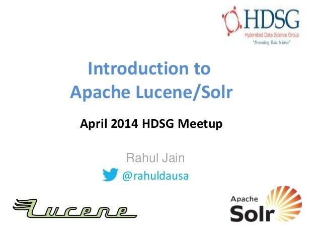 Introduction to Apache Lucene/Solr April 2014 HDSG Meetup Rahul Jain @rahuldausa