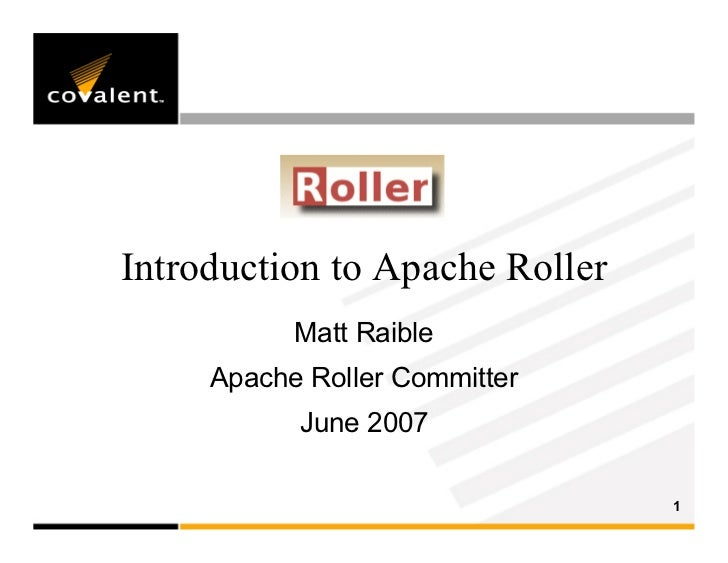 Introduction to Apache Roller            Matt Raible      Apache Roller Committer            June 2007                    ...