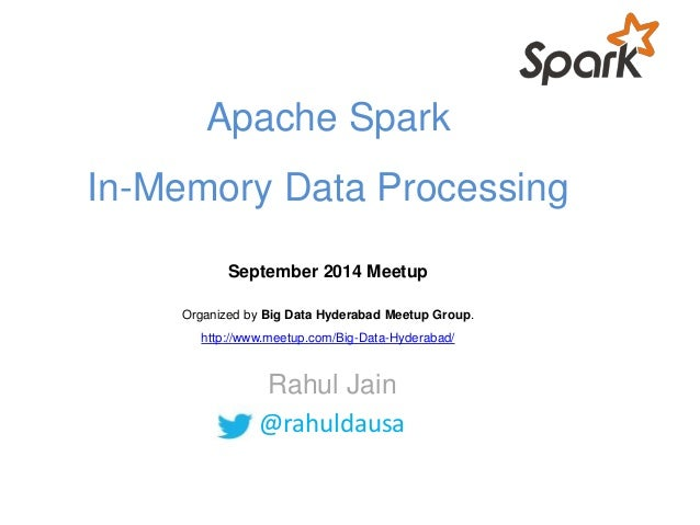 Apache Spark  In-Memory Data Processing  September 2014 Meetup  Organized by Big Data Hyderabad Meetup Group.  http://www....