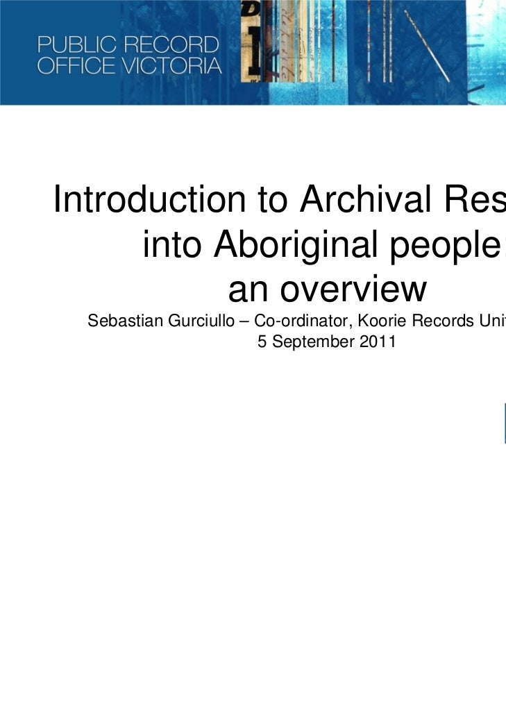 Introduction to Archival Research      into Aboriginal people:            an overview  Sebastian Gurciullo – Co-ordinator,...