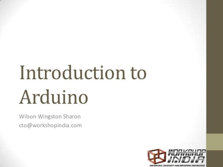 Introduction toArduinoWilson Wingston Sharoncto@workshopindia.com