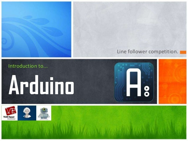 Line follower competition. Introduction to... Arduino