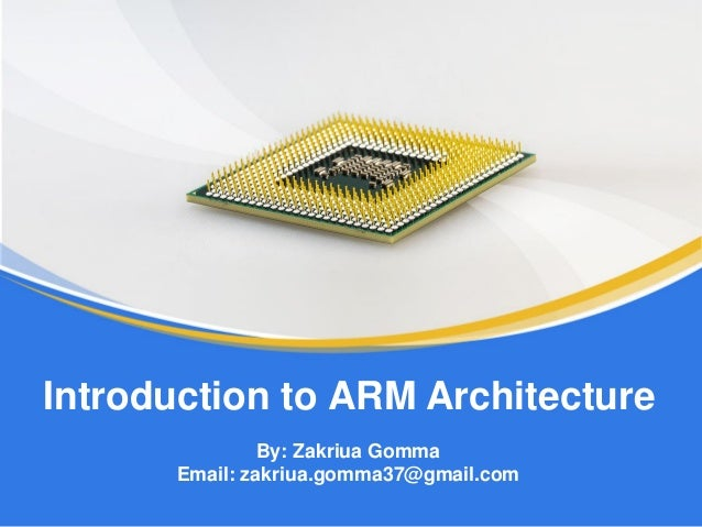 By: Zakriua Gomma Email: zakriua.gomma37@gmail.com Introduction to ARM Architecture
