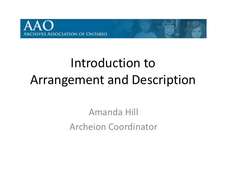 Introduction toArrangement and Description          Amanda Hill      Archeion Coordinator