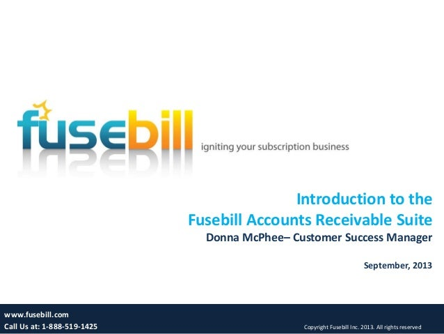1 Introduction to the Fusebill Accounts Receivable Suite Donna McPhee– Customer Success Manager September, 2013 www.fusebi...
