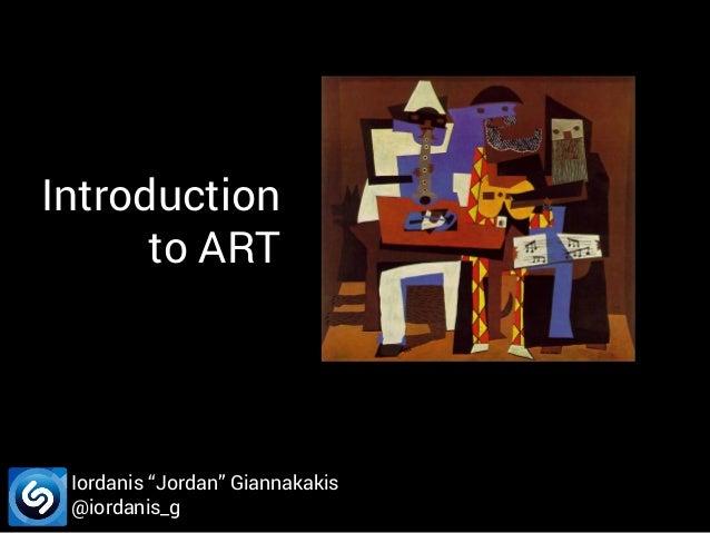 "Introduction to ART  Iordanis ""Jordan"" Giannakakis @iordanis_g"