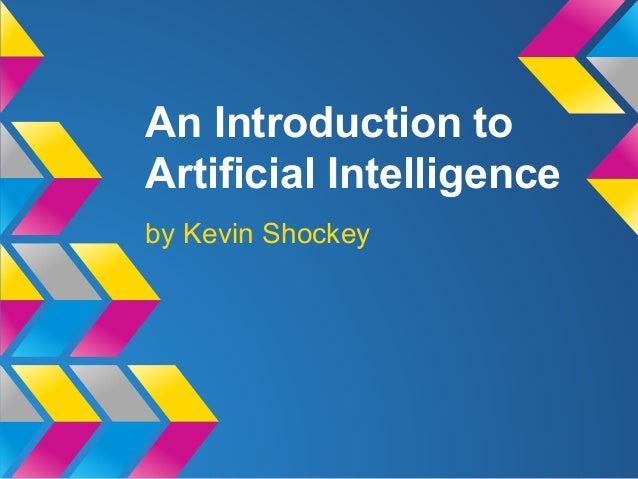 An Introduction to Artificial Intelligence by Kevin Shockey