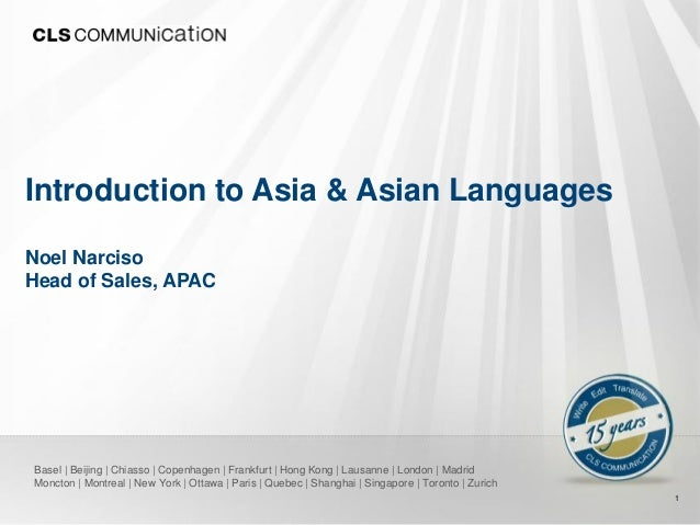 Introduction to Asia & Asian LanguagesNoel NarcisoHead of Sales, APACBasel | Beijing | Chiasso | Copenhagen | Frankfurt | ...