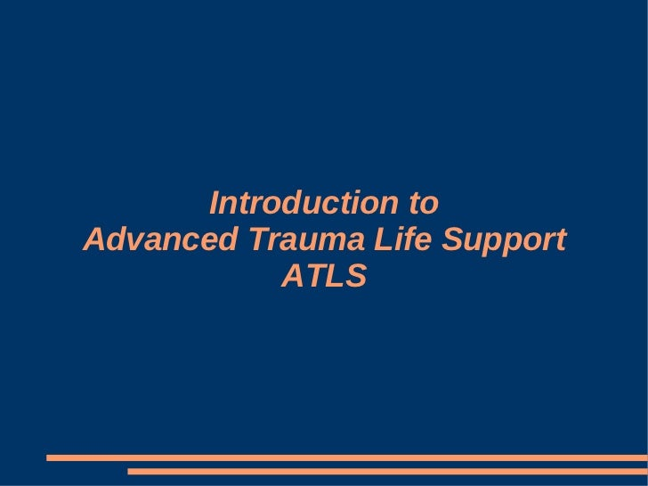 Introduction to Advanced Trauma Life Support             ATLS