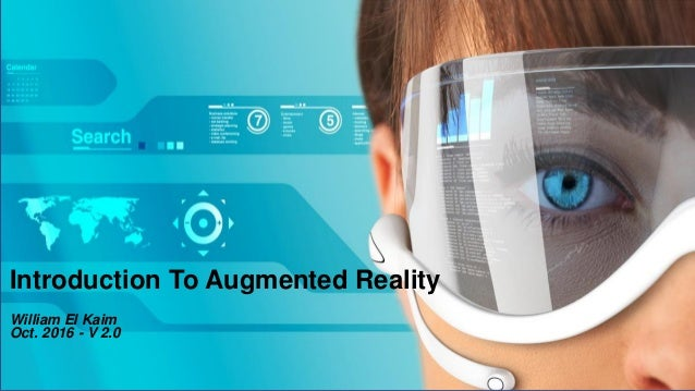 Introduction To Augmented Reality William El Kaim Oct. 2016 - V 2.0