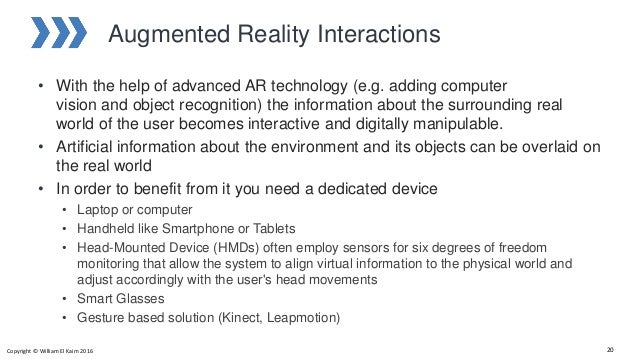 Augmented Reality Interactions • With the help of advanced AR technology (e.g. adding computer vision and object recogniti...