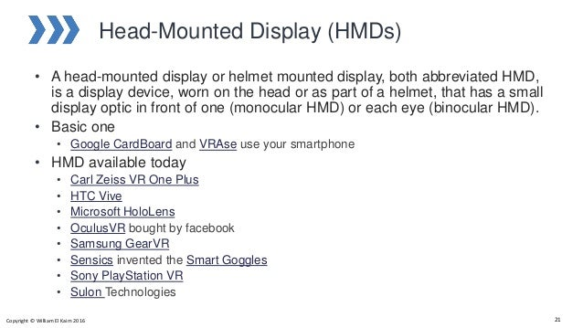 Head-Mounted Display (HMDs) • A head-mounted display or helmet mounted display, both abbreviated HMD, is a display device,...
