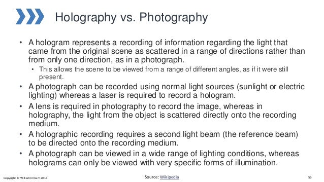 Holography vs. Photography • A hologram represents a recording of information regarding the light that came from the origi...