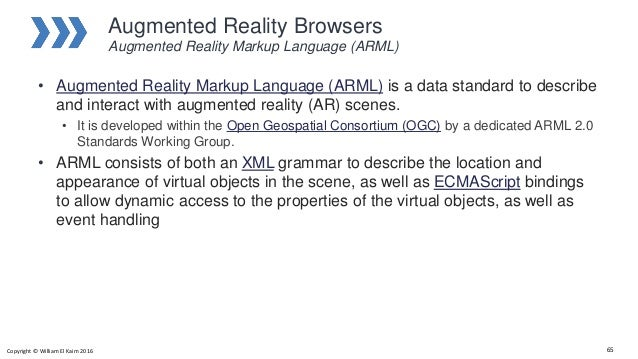 Augmented Reality Browsers Augmented Reality Markup Language (ARML) • Augmented Reality Markup Language (ARML) is a data s...