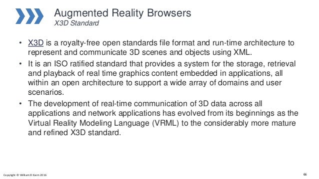 Augmented Reality Browsers X3D Standard • X3D is a royalty-free open standards file format and run-time architecture to re...