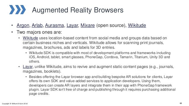 Augmented Reality Browsers • Argon, Arlab, Aurasma, Layar, Mixare (open source), Wikitude • Two majors ones are: • Wikitud...