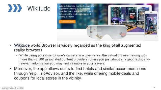 Wikitude • Wikitude world Browser is widely regarded as the king of all augmented reality browsers • While using your smar...