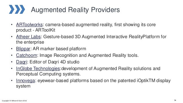 Augmented Reality Providers • ARToolworks: camera-based augmented reality, first showing its core product - ARToolKit • At...