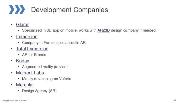 Development Companies • Glorar • Specialized in 3D app on mobile, works with AR23D design company if needed • Immersion • ...
