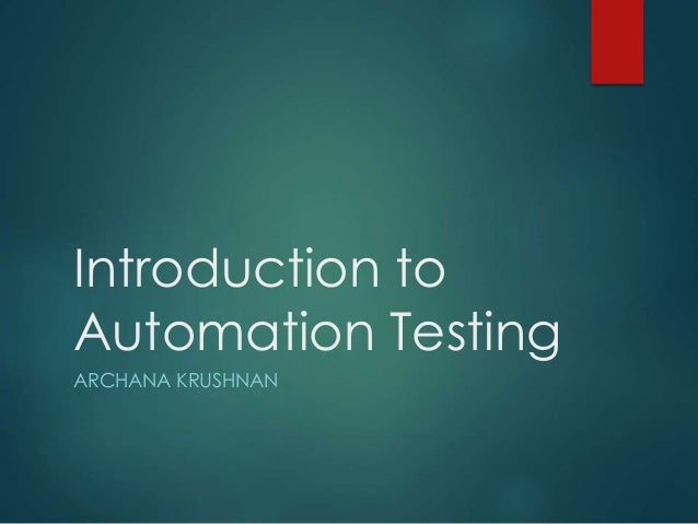 Introduction to Automation Testing ARCHANA KRUSHNAN