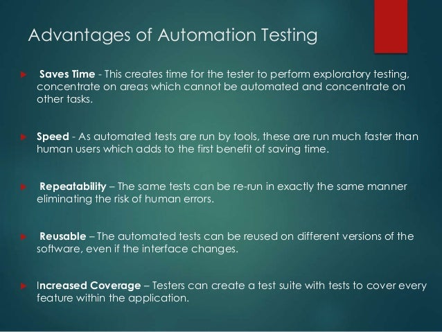 Advantages of Automation Testing  Saves Time - This creates time for the tester to perform exploratory testing, concentra...