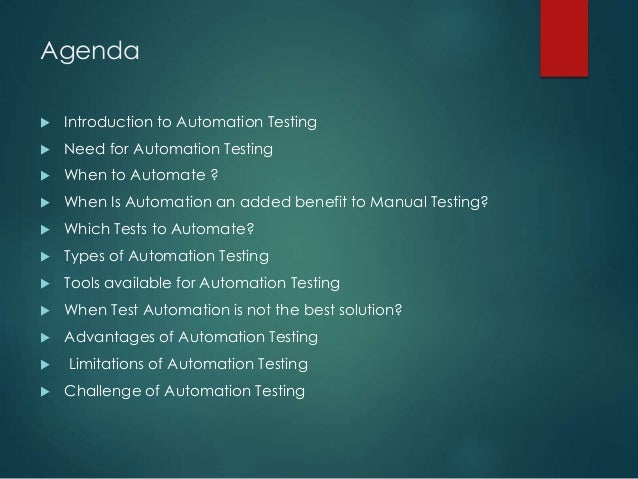 Agenda  Introduction to Automation Testing  Need for Automation Testing  When to Automate ?  When Is Automation an add...