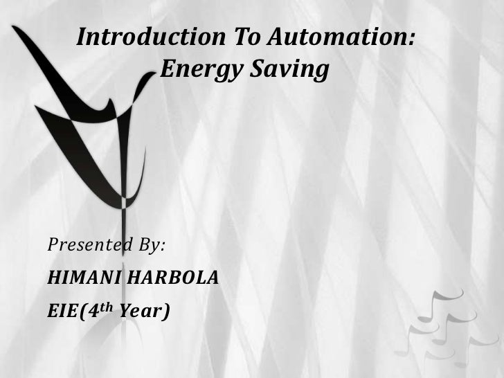 Introduction To Automation:          Energy SavingPresented By:HIMANI HARBOLAEIE(4 th Year)