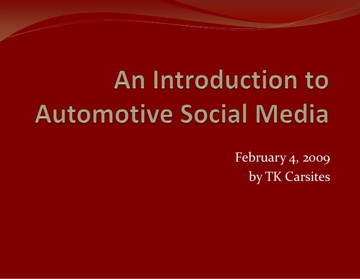 An Introduction to Automotive Social Media<br />February 4, 2009<br />by TK Carsites<br />