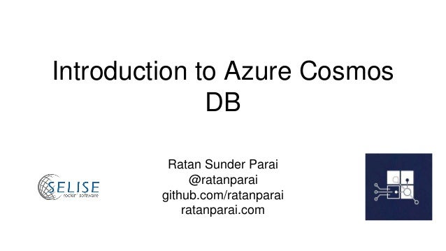 Introduction to Azure Cosmos DB Ratan Sunder Parai @ratanparai github.com/ratanparai ratanparai.com