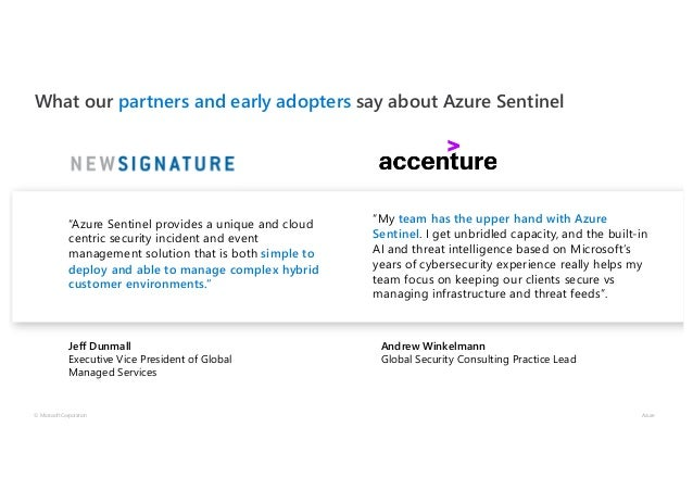 """What our partners and early adopters say about Azure Sentinel © Microsoft Corporation Azure """"Azure Sentinel provides a uni..."""