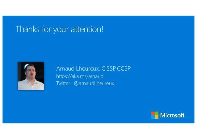 Thanks for your attention! Arnaud Lheureux, CISSP, CCSP https://aka.ms/arnaud Twitter : @arnaudLheureux