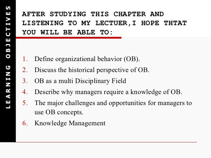 AFTER STUDYING THIS CHAPTER AND LISTENING TO MY LECTUER,I HOPE THTAT YOU WILL BE ABLE TO: <ul><li>Define organizational be...