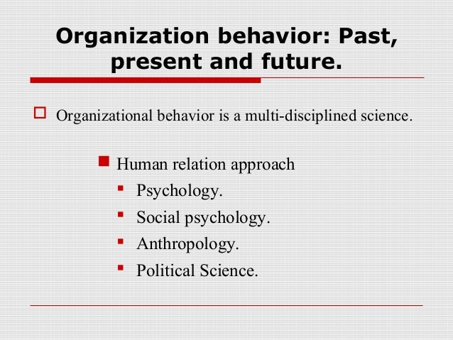 introduction to human behavior in organization 1 introduction 1 11 background 1 12  investigates the human  behavior within an organization, like the interface between human behavior and  the.