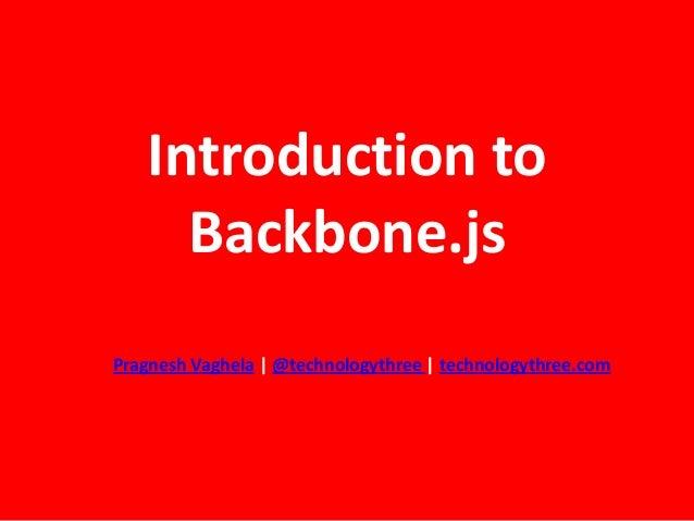 Introduction toBackbone.jsPragnesh Vaghela   @technologythree   technologythree.com