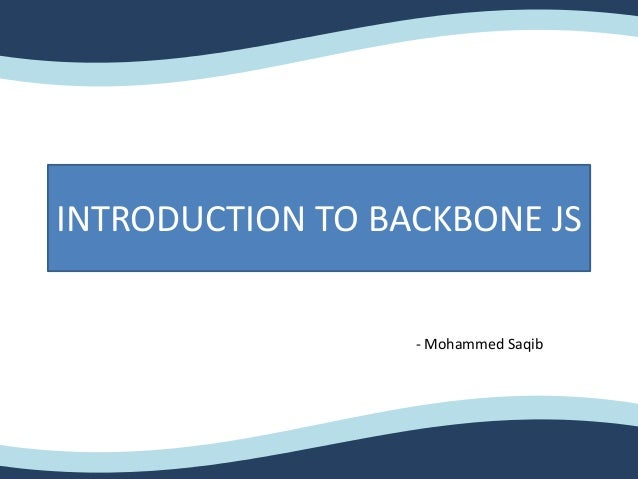 INTRODUCTION TO BACKBONE JS - Mohammed Saqib