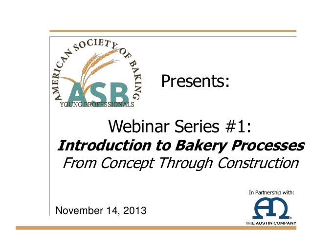 Presents: Webinar Series #1:  Introduction to Bakery Processes From Concept Through Construction In Partnership with:  Nov...