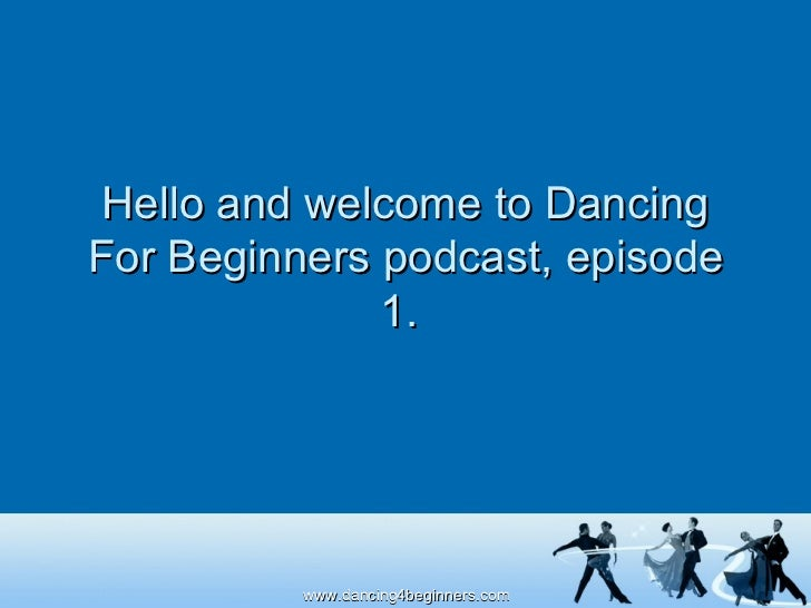 Hello and welcome to Dancing For Beginners podcast, episode 1.